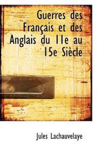 Guerres Des Fran Ais Et Des Anglais Du 11E Au 15e Si Cle