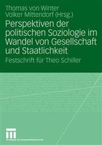 Perspektiven Der Politischen Soziologie Im Wandel Von Gesellschaft Und Staatlichkeit: Festschrift Für Theo Schiller