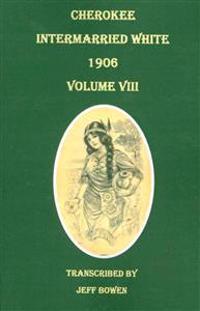 Cherokee Intermarried White, 1906. Volume VIII