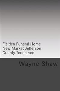 Fielden Funeral Home New Market Jefferson County Tennessee