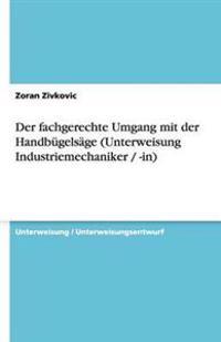 Der Fachgerechte Umgang Mit Der Handbugelsage (Unterweisung Industriemechaniker / -In)