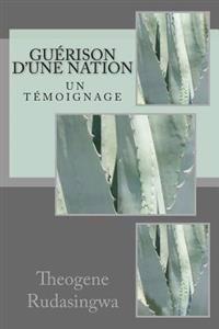 Guerison D'Une Nation: Un Temoignage