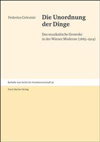Die Unordnung Der Dinge: Das Musikalische Groteske in Der Wiener Moderne (1885-1914)