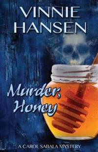 Murder, Honey: A Carol Sabala Mystery