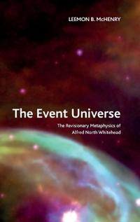 The Event Universe: The Revisionary Metaphysics of Alfred North Whitehead
