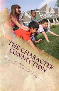 The Character Connection: Inspiring Children to Do What Is Right with Bible Scripture