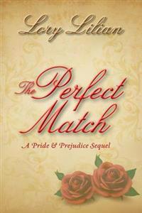 The Perfect Match: A Pride and Prejudice Sequel