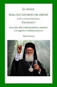 Le Omelie Sulla Salvaguardia Del Creato Di S.S. Il Patriarca Ecumenico Bartolomeo I Nel Quadro Della Tradizione Patristico-Ortodossa e in Rapporto Al Contesto Ecumenico