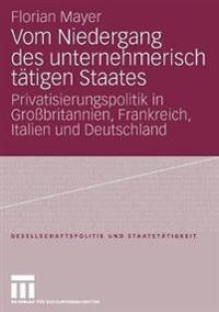 Vom Niedergang Des Unternehmerisch Tätigen Staates: Privatisierungspolitik in Großbritannien, Frankreich, Italien Und Deutschland