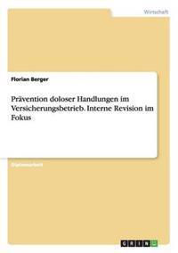 Pravention Doloser Handlungen Im Versicherungsbetrieb. Interne Revision Im Fokus