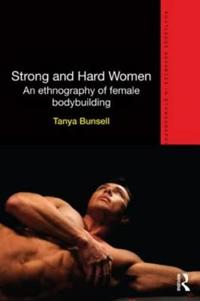 Strong and Hard Women: An Ethnography of Female Bodybuilding