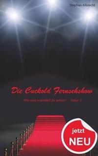 Die Cuckold Fernsehshow - Wie Weit Wuerdest Du Gehen?: Folge 3
