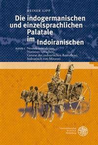 Die Indogermanischen Und Einzelsprachlichen Palatale Im Indoiranischen, Band I: Neurekonstruktion, Nuristan-Sprachen, Genese Der Indoarischen Retrofle