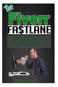 The Fiverr Fastlane: Stop Earning Peanuts on Fiverr! Let Me Teach You How I Make 5 Figures Monthly on Fiver and How You Too Can.