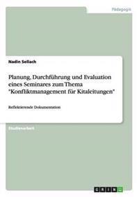 Planung, Durchfuhrung Und Evaluation Eines Seminares Zum Thema Konfliktmanagement Fur Kitaleitungen