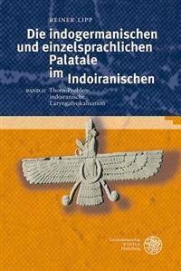 Die Indogermanischen Und Einzelsprachlichen Palatale Im Indoiranischen, Band II: Thorn-Problem, Indoiranische Laryngalvokalisation