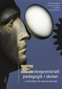 Entreprenöriell pedagogik i skolan - drivkrafter för elevers lärande