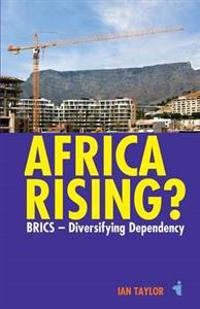 Africa Rising?: Brics - Diversifying Dependency
