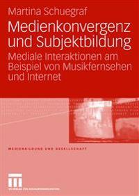 Medienkonvergenz Und Subjektbildung: Mediale Interaktionen Am Beispiel Von Musikfernsehen Und Internet