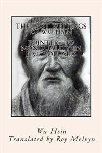 The Lost Writings of Wu Hsin: Pointers to Non-Duality in Five Volumes