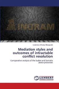 Mediation Styles and Outcomes of Intractable Conflict Resolution
