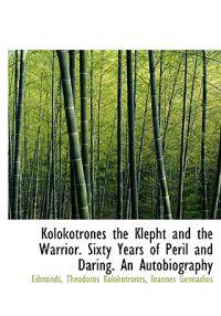 Kolokotrones the Klepht and the Warrior. Sixty Years of Peril and Daring. an Autobiography