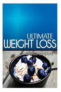 Ultimate Weight Loss - Breakfast Ideas: Ultimate Weight Loss Cookbook
