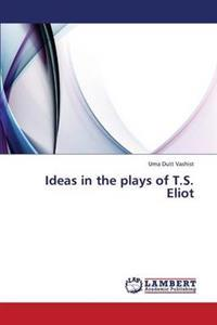 Ideas in the Plays of T.S. Eliot