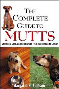 The Complete Guide to Mutts: Selection, Care and Celebration from Puppyhood to Senior