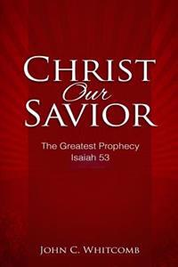 Christ Our Savior: The Greatest Prophecy: Isaiah 53