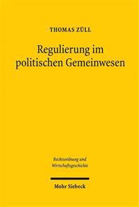 Regulierung Im Politischen Gemeinwesen: Zur Demokratischen Legitimation Von Wirtschaftsregulierung Nach Dem Grundgesetz Und Dem Europaischen Primarrec