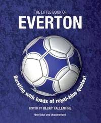 The Little Book of Everton: Bursting with Loads of Royal-Blue Quotes!