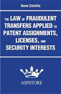 The Law of Fraudulent Transfers Applied to Patent Assignments, Licenses, and Security Interests