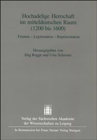 Hochadelige Herrschaft Im Mitteldeutschen Raum (1200-1600): Formen - Legitimation - Reprasentation