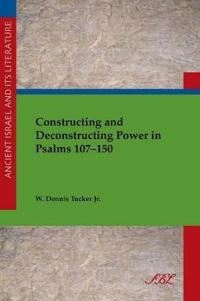 Constructing and Deconstructing Power in Psalms 107–150