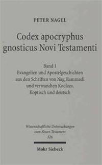 Codex Apocryphus Gnosticus Novi Testamenti: Band 1: Evangelien Und Apostelgeschichten Aus Den Schriften Von Nag Hammadi Und Verwandten Kodizes. Koptis