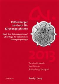Rottenburger Jahrbuch Fur Kirchengeschichte 32/2013: Nach Dem Antimodernismus
