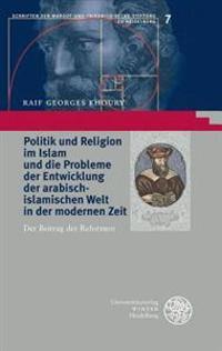 Politik Und Religion Im Islam Und Die Probleme Der Entwicklung Der Arabisch-Islamischen Welt in Der Modernen Zeit: Der Beitrag Der Reformen