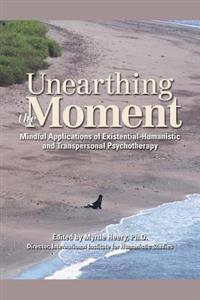 Unearthing the Moment: Mindful Applications of Existential-Humanistic and Transpersonal Psychotherapy