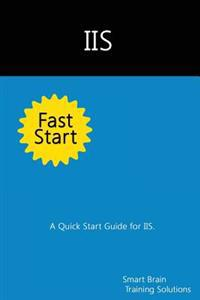 IIS Fast Start: A Quick Start Guide for IIS