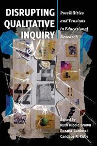 Disrupting Qualitative Inquiry