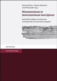 Monumentum Et Instrumentum Inscriptum: Beschriftete Objekte Aus Kaiserzeit Und Spatantike ALS Historische Zeugnisse. Festschrift Fuer Peter Weia Zum 6