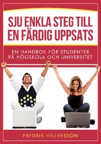 Sju enkla steg till en färdig uppsats : en handbok för studenter på högskola och universitet