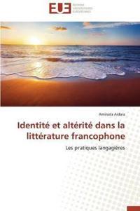 Identite Et Alterite Dans La Litterature Francophone