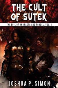 The Cult of Sutek: The Epic of Andrasta and Rondel, Vol. 1