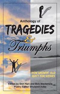 Anthology of Tragedies & Triumphs: How Growin' Old Ain't for Sissies