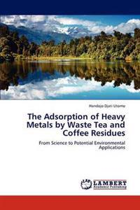 The Adsorption of Heavy Metals by Waste Tea and Coffee Residues