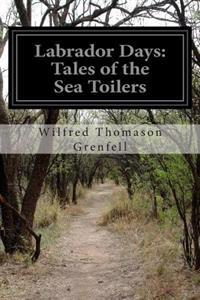 Labrador Days: Tales of the Sea Toilers