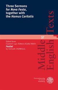Three Sermons for 'Nova Festa', Together with the 'Hamus Caritatis': Edited from Caxton's 1491 Edition of John Mirk's 'Festial'