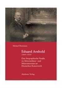 Eduard Arnhold (1849-1925): Eine Biographische Studie Zu Unternehmer- Und Mazenatentum Im Deutschen Kaiserreich